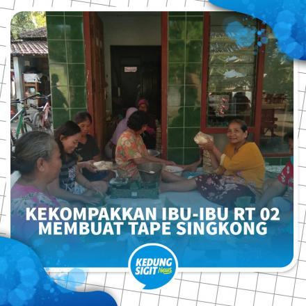 Pembuatan Tape Singkong Serentak Oleh Warga RT 2 Desa Kedungsigit